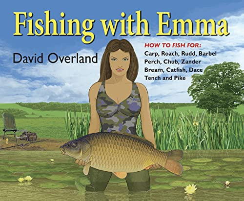 Fishing with Emma: How to Fish for Carp, Roach, Rudd, Chub, Perch, Tench, Bream, Barbel, Catfish, Zander and Pike from Merlin Unwin Books