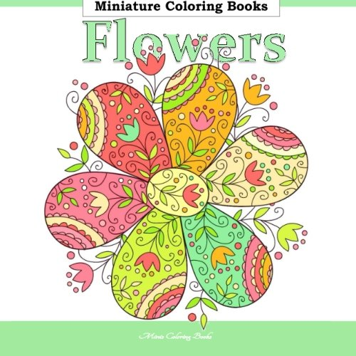 Flowers Miniature Coloring Books: Coloring Books for Adults Flowers in All Departments; Adult coloring Books Flowers in al; Adult Coloring Books Tea ... in al; Adult Coloring Books Tea Party in al from CreateSpace Independent Publishing Platform