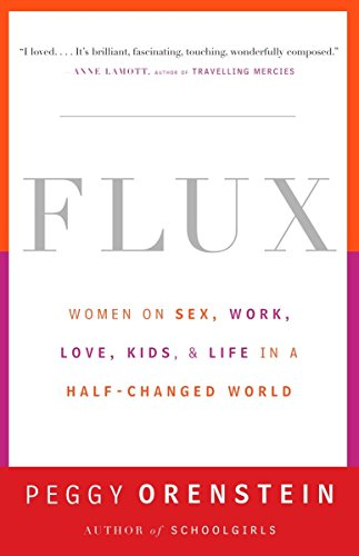 Flux: Women on Sex, Work, Love, Kids, and Life in a Half-Changed World from Anchor Books