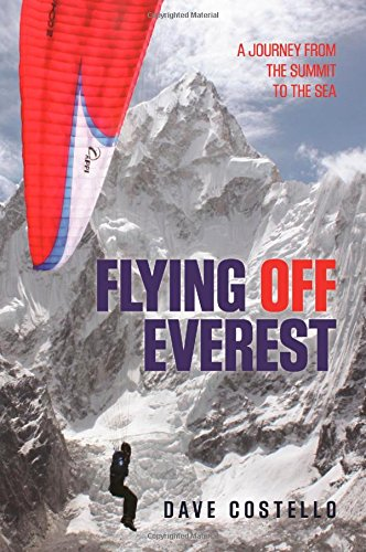 Flying off Everest: A Journey from the Summit to the Sea from Globe Pequot Press