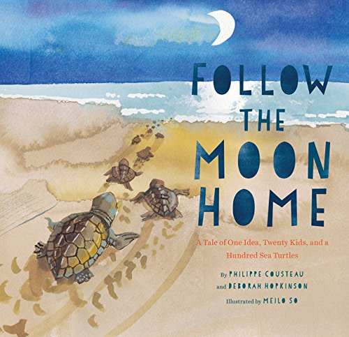 Follow the Moon Home: A Tale of One Idea, Twenty Kids, and a Hundred Sea Turtles from Chronicle Books