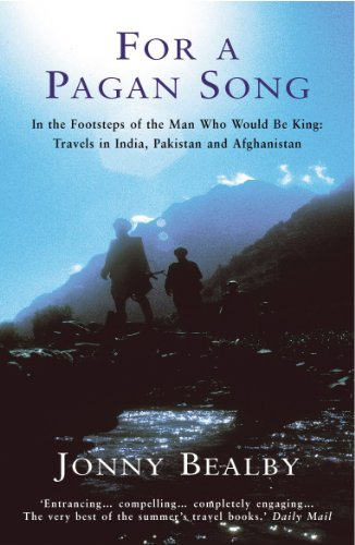 For A Pagan Song: In the Footsteps of the Man Who Would Be King - Travels in India, Pakistan and Afghanistan from Arrow