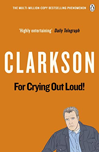 For Crying Out Loud: The World According to Clarkson Volume 3: v. 3 from Penguin