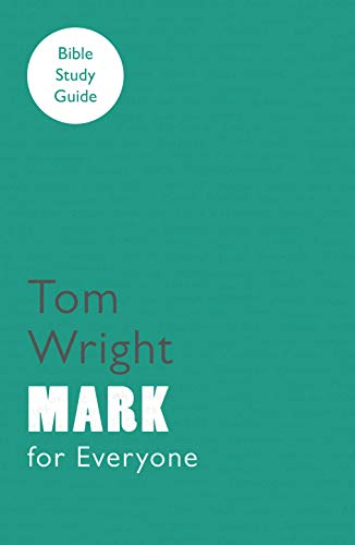 For Everyone Bible Study Guides: Mark (NT for Everyone: Bible Study Guide) from SPCK Publishing