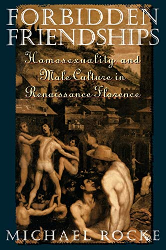 Forbidden Friendships: Homosexuality and Male Culture in Renaissance Florence (Studies in the History of Sexuality) from Oxford University Press USA