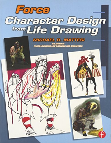 Force: Character Design from Life Drawing (Force Drawing Series) from CRC Press