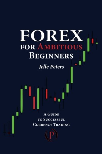 Forex For Ambitious Beginners: A Guide to Successful Currency Trading from Brand: Odyssea Publishing
