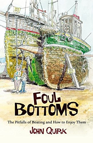 Foul Bottoms: The Pitfalls of Boating and How to Enjoy Them from Adlard Coles Nautical