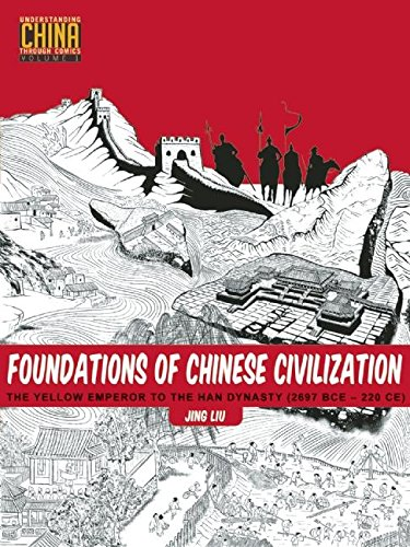 Foundations of Chinese Civilization: The Yellow Emperor to the Han Dynasty (2697 BCE - 220 CE) (Understanding China Through Comics) from KLO80