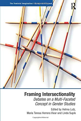 Framing Intersectionality (The Feminist Imagination - Europe and Beyond) from Routledge