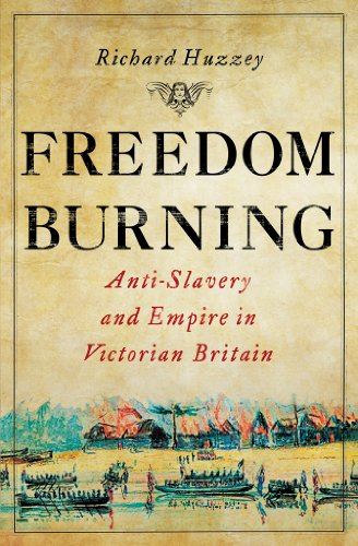 Freedom Burning: Anti-Slavery and Empire in Victorian Britain from Cornell University Press