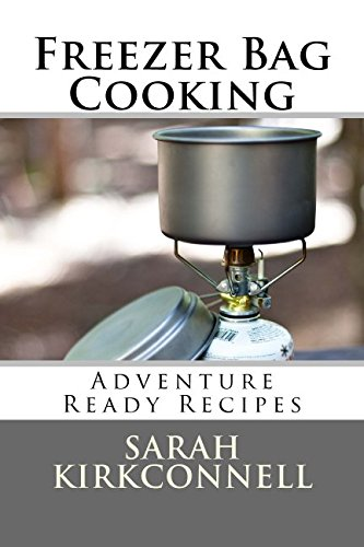 Freezer Bag Cooking: Adventure Ready Recipes from Bay Street Publishing