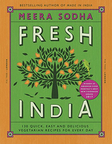 Fresh India: 130 Quick, Easy and Delicious Vegetarian Recipes for Every Day from Fig Tree