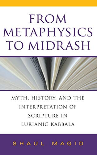 From Metaphysics to Midrash: Myth, History, and the Interpretation of Scripture in Lurianic Kabbala (Indiana Studies in Biblical Literature) from Indiana University Press