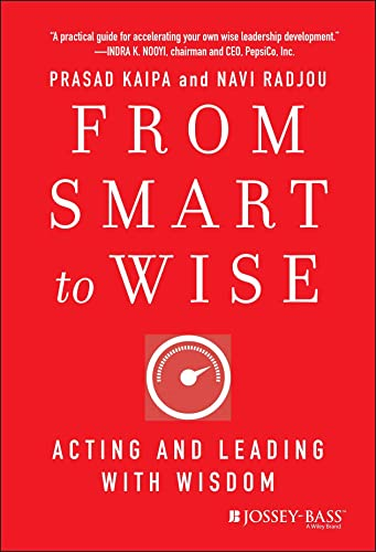 From Smart to Wise: Acting and Leading with Wisdom from Jossey-Bass