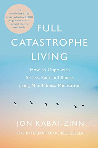 Full Catastrophe Living, Revised Edition: How to cope with stress, pain and illness using mindfulness meditation from Piatkus