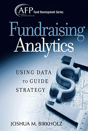 Fundraising Analytics: Using Data to Guide Strategy (The AFP/Wiley Fund Development Series) from John Wiley & Sons