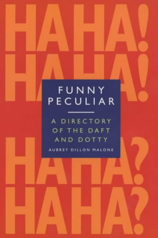 Funny, Peculiar: An Encyclopedia of Eccentric Acts, Bizarre Behaviour and Unusual Facts About the Famous and the Famously Strange from Prion Books Ltd