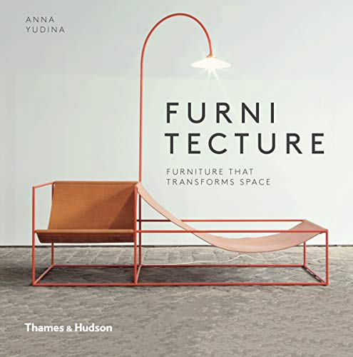 Furnitecture: Furniture That Transforms Space from Thames & Hudson