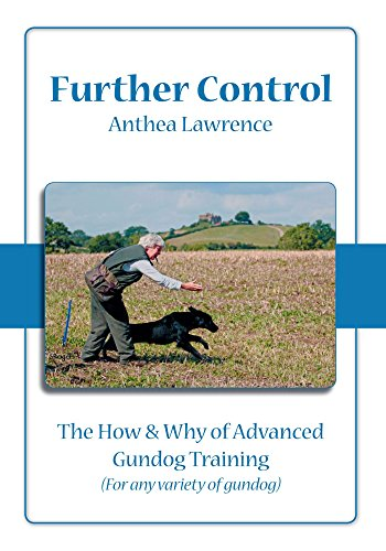 Further Control: The How and Why of Advanced Gundog Training from Trafford Publishing