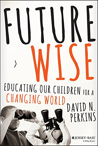 Future Wise: Educating Our Children for a Changing World from Jossey-Bass