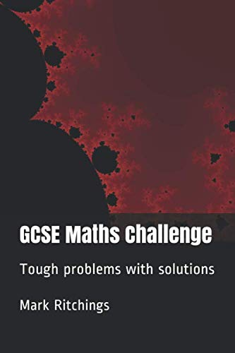 GCSE Maths Challenge: Tough problems with solutions from Independently published