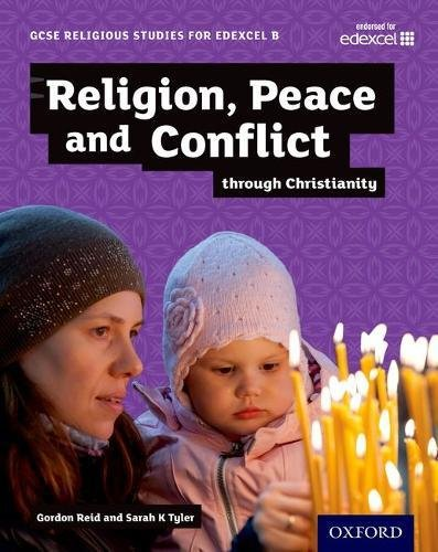 GCSE Religious Studies for Edexcel B: Religion, Peace and Conflict through Christianity from OUP Oxford