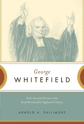 GEORGE WHITEFIELD PB: God's Anointed Servant in the Great Revival of the Eighteenth Century from Crossway Books