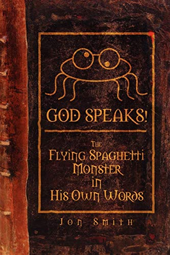 GOD SPEAKS! The Flying Spaghetti Monster in his Own Words from lulu.com