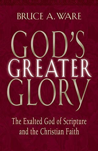 GODS GREATER GLORY PB: The Exalted God of Scripture and the Christian Faith from Crossway Books