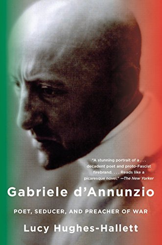 Gabriele d'Annunzio: Poet, Seducer, and Preacher of War from Anchor Books