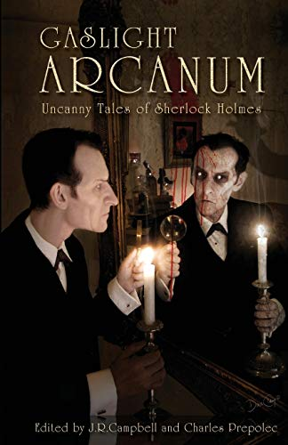 Gaslight Arcanum: Uncanny Tales of Sherlock Holmes from EDGE Science Fiction and Fantasy Publishing, Inc.
