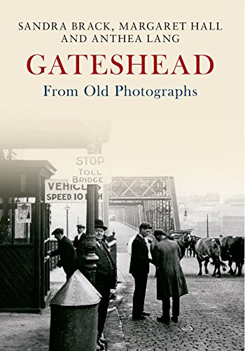 Gateshead From Old Photographs from Amberley Publishing