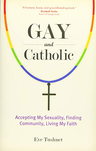 Gay and Catholic: Accepting My Sexuality, Finding Community, Living My Faith from Ave Maria Press