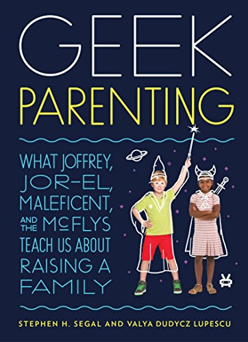 Geek Parenting: What Joffrey, Jor-El, Malificent, and the Mcflys Teach Us About Raising a Family from Quirk Books