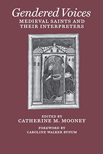Gendered Voices: Medieval Saints and Their Interpreters (The Middle Ages Series) from University of Pennsylvania Press, Inc.