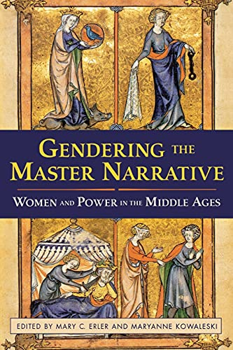 Gendering the Master Narrative: Women and Power in the Middle Ages from Cornell University Press