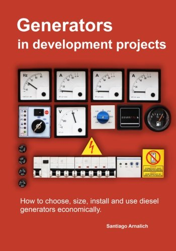 Generators in development projects: How to choose, size, install and use diesel generators economically. from Createspace