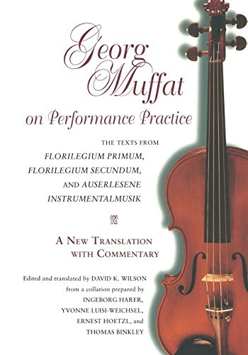 Georg Muffat on Performance Practice: The Texts from Florilegium Primum, Florilegium Secundum, and Auserlesene Instrumentalmusik--A New Translation ... (Publications of the Early Music Institute) from Indiana University Press (IPS)