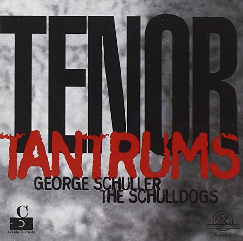 George Schuller & The Schulldogs: Tenor Tantrums from NE  WORLD RECORDS