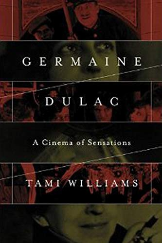 Germaine Dulac: A Cinema of Sensations (Women & Film History International) from University of Illinois Press