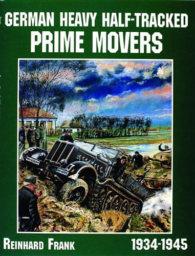 German Heavy Half-Tracked Prime Movers (Schiffer Military/Aviation History) from Schiffer Publishing