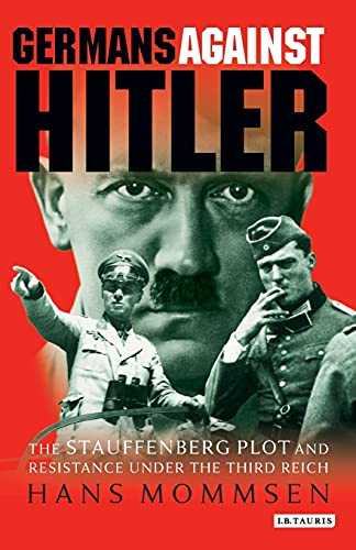 Germans Against Hitler: The Stauffenberg Plot and Resistance Under the Third Reich from I. B. Tauris & Company