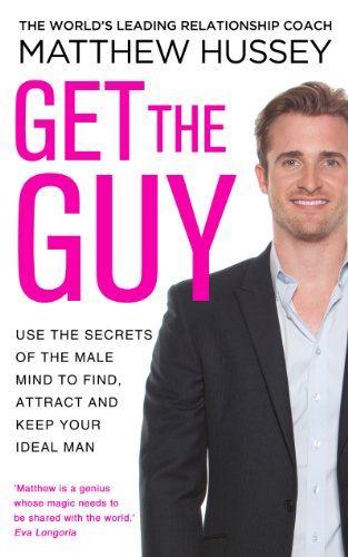 Get the Guy: Use the Secrets of the Male Mind to Find, Attract and Keep Your Ideal Man from Bantam Press