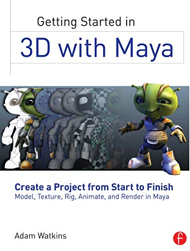 Getting Started in 3D with Maya: Create a Project from Start to Finish―Model, Texture, Rig, Animate, and Render in Maya from Routledge
