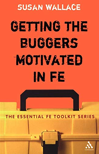 Getting the Buggers Motivated in Fe (Essential FE Toolkit S.) from Continuum