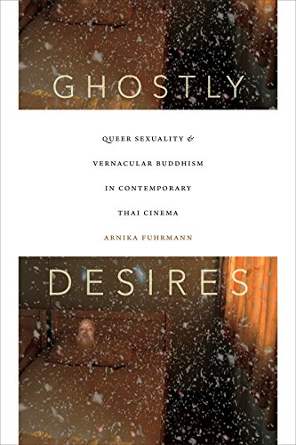 Ghostly Desires: Queer Sexuality and Vernacular Buddhism in Contemporary Thai Cinema from Duke University Press