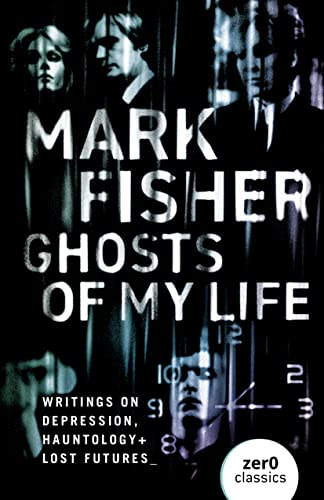 Ghosts of My Life: Writings on Depression, Hauntology and Lost Futures from John Hunt Publishing