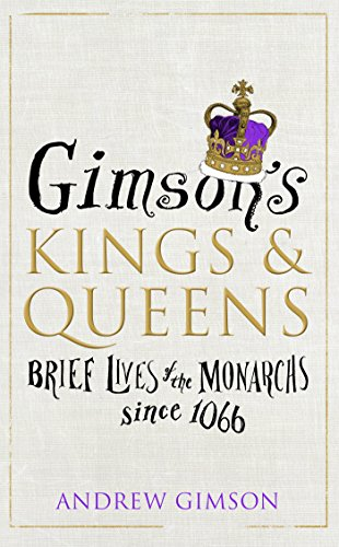 Gimson's Kings and Queens: Brief Lives of the Forty Monarchs since 1066 from Square Peg