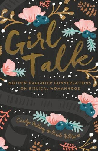 Girl Talk: Mother-Daughter Conversations on Biblical Womanhood from Crossway Books